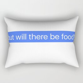 But Will There Be food Message Rectangular Pillow