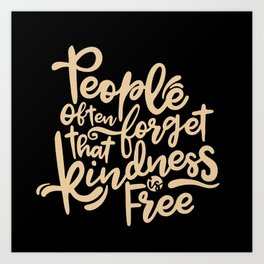Kindness is free Art Print