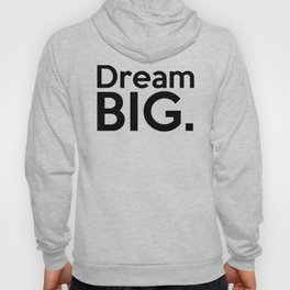 Dream BIG. Hoody