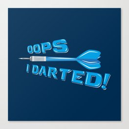 Oops I Darted! Humor Pun - Funny Dart Player Pun Gift Canvas Print
