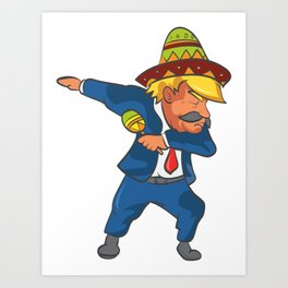 Trump Mexico Dab Dance USA America Donald Dabbing Art Print
