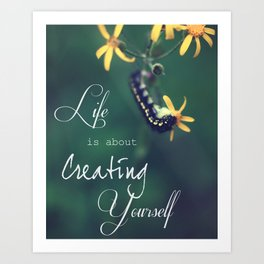 Life Is About Creating Yourself Art Print