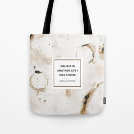 I believe in another life I was coffee -Lorelai Gilmore Tote Bag