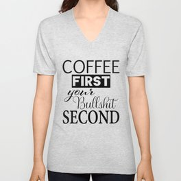 coffee first your bullshit second new words art love cute fun 2018 style trend popular Unisex V-Neck