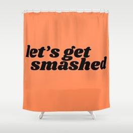 let's get smashed Shower Curtain