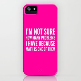 I'M NOT SURE HOW MANY PROBLEMS I HAVE BECAUSE MATH IS ONE OF THEM (Pink) iPhone Case