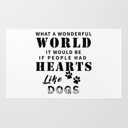 What a Wonderful World It Would Be If People Had Hearts Like Dogs Rug