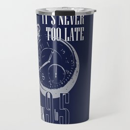 IT'S NEVER TOO LATE Travel Mug