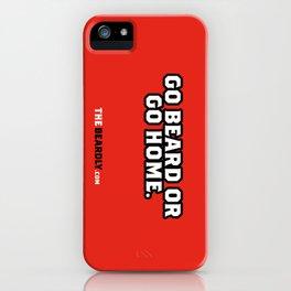 GO BEARD OR GO HOME. iPhone Case