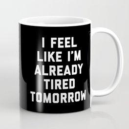 Tired Tomorrow Funny Quote Coffee Mug