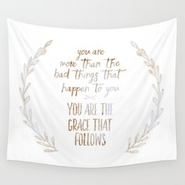 You are more than the bad things that happen to you. You are the grace that follows // Tara Wall Tapestry