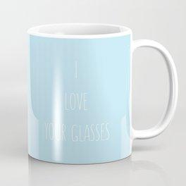 I love your glasses. Nerdy pick up line. Coffee Mug