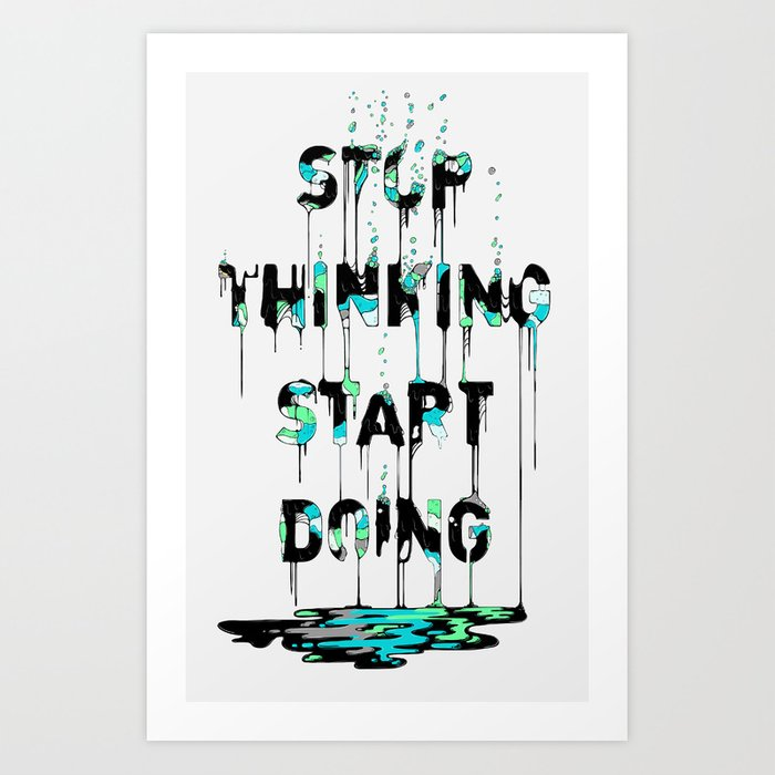 STOP THINKING, START DOING Art Print