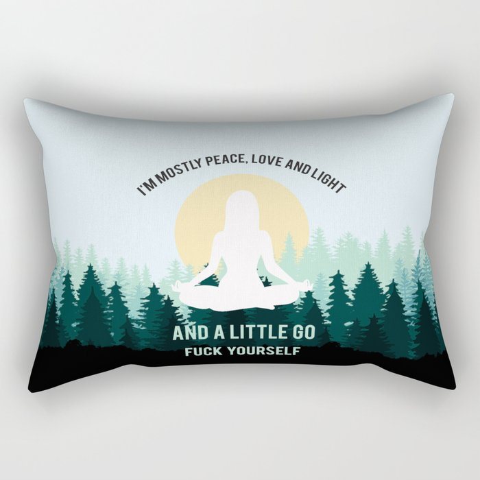 I'm Mostly Peace, Love And Light And A Little Go Fuck Yourself Rectangular Pillow