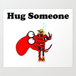 Hug Someone Art Print