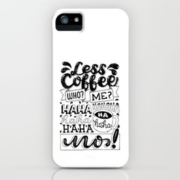 Laugh to Less Coffee iPhone Case