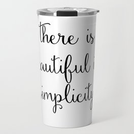 there is beautiful in simplicity Travel Mug