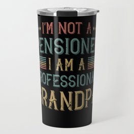 I Am Not A Pensioner Grandpa Gift Travel Mug