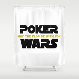 Poker Wars May The Flop Be With You Shower Curtain