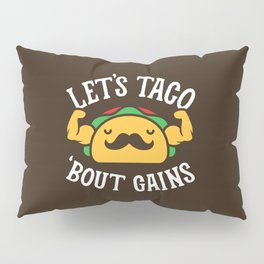Let's Taco 'Bout Gains Pillow Sham