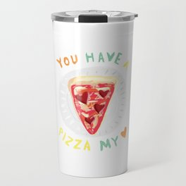 You Have a Pizza My Heart Travel Mug