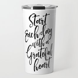 Start Each Day With A Grateful Heart,Inspirational Quote,Motivational Poster,Office Decor,Quote Art Travel Mug