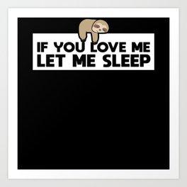 If You Love Me Let Me Sleep | Sleeping Sloth Gift Art Print
