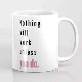 Nothing will work unless you do. Maya Angelou Coffee Mug