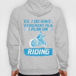 Yes I Do Have a Retirement Plan I Will Be Riding Motorcycles Hoody