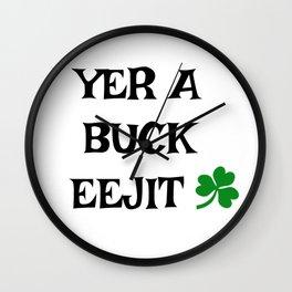 Irish Slang - Yer a buck eejit Wall Clock