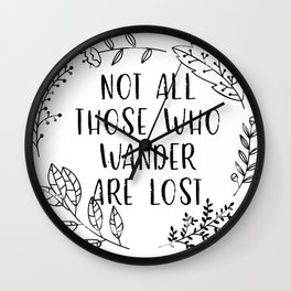 Not All Those Who Wander Are Lost (Black and White) Wall Clock