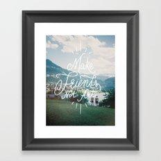 Make Friends Not Art Framed Art Print