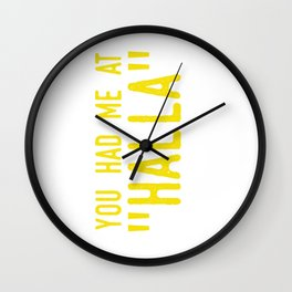 "You had me at ""HALLA"" Wall Clock"