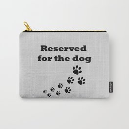 Reserved for the dog grey Carry-All Pouch