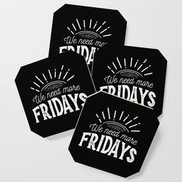 We Need More Fridays Coaster