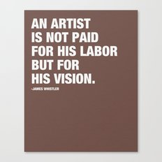 An artist is not paid for his labor but for his vision. Canvas Print