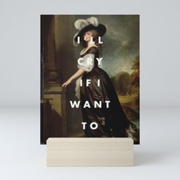 I'LL CRY IF I WANT TO Mini Art Print