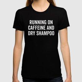 Caffeine And Dry Shampoo Funny Quote T-shirt