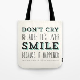 Don't Cry Because It's Over Smile Because It Happened - Dr Seuss Quote Tote Bag