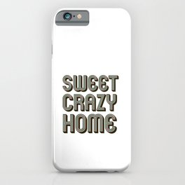 Sweet crazy home quotes  iPhone Case