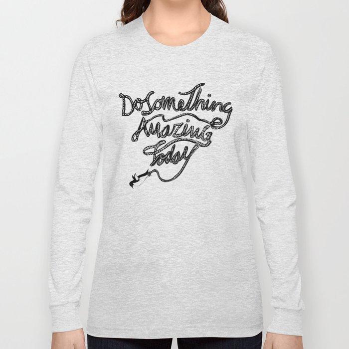 DO SOMETHING AMAZING TODAY Long Sleeve T-shirt