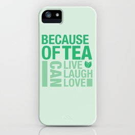 Because of Tea 1 iPhone Case