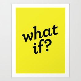 What if? Art Print