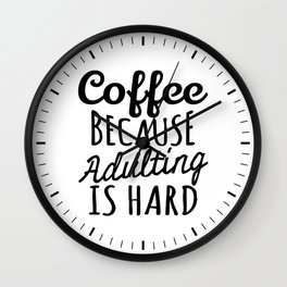 Coffee Because Adulting is Hard Wall Clock