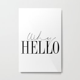 gift Why Hello - Decor Poster - Inspiring Typography Print - Quotes - Fine Art Finestra Premium Blac Metal Print