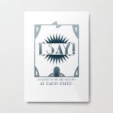 I Say! Metal Print