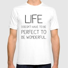 Life doesn't have to be perfect to be wonderful. White Mens Fitted Tee MEDIUM