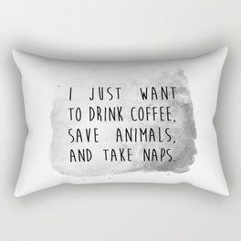 i just want to drink coffee, save animals, and take naps. Rectangular Pillow
