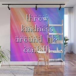 throw kindness around like confetti Wall Mural