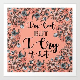 I Cry a Lot Art Print